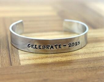 "Graduation Gift / Graduate Gift / Gift for Graduate / ""celebrate - 2015"" / Promotion Gift / Custom Hand Stamped Aluminum Bracelet"