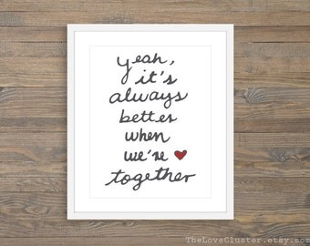 It's Always Better When We Are Together Art Print - Love quote Print - Love Lyrics - Calligraphy Wall Art