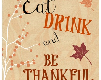 Eat, Drink and Be Thankful - Thanksgiving Fall Autumn Leaf Print DIY Instant Download Typography Print
