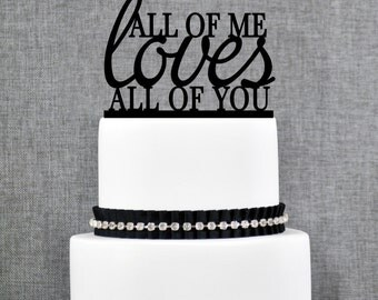 All of Me Loves All of You Wedding Cake Topper, Romantic Wedding Cake Decoration your Choice of Color, Modern Elegant Cake Topper- (T047)