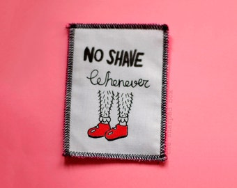No Shave Whenever Patch. Feminist Patch.
