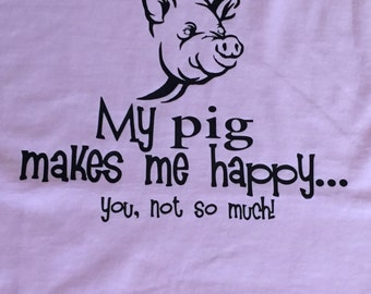 My Pig Makes Me Happy T-shirt