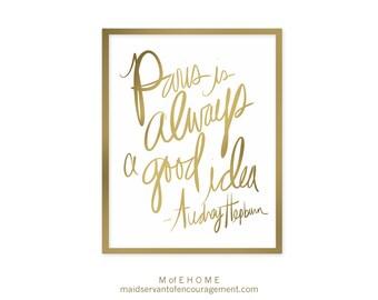 Paris is Always a Good Idea, Audrey Hepburn Quote Art Printable with Gold Handwritten Script 8x10 Wall Art