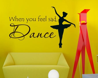 Wall Decals Ballet  When You Feel Sad Dance Quote Decal Sticker Vinyl Decals Wall Decor Murals Z506