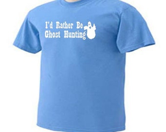 I'd Rather Be Ghost Hunting Ghosts T-Shirt