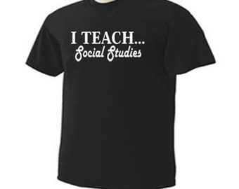 I Teach Social Studies Teacher Teaching Occupation T-Shirt