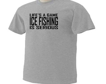 Life's A Game Ice Fishing Is Serious Fisherman Fish Sport T-Shirt