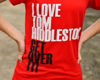 I love Tom Hiddleston get over it t-shirt short sleeve