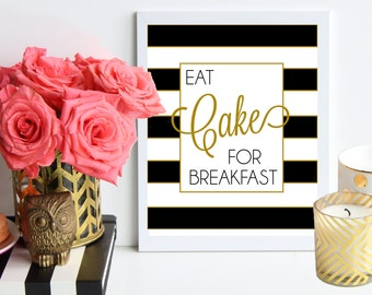 Eat Cake for Breakfast / black and gold metallic striped poster art print - dorm decor - home office - kitchen decor - gift for BFF - preppy