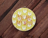 You Are My Wild Embroidery Hoop Art