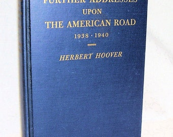 HERBERT HOOVER Further Addresses Upon the American Road 1938-1940  1st edition 1940