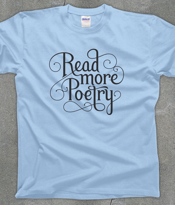 Read More Poetry t shirt - poetry lover tee - You Choose Color