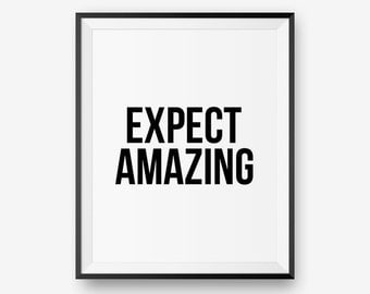 SALE Printable Art Expect Amazing, Black & White Typography Poster, Inspirational Print, Motivational Wall Art  - Digital Download