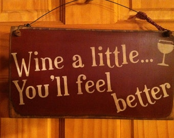Wine a Little You'll Feel Better.- Humorous Sign -  Wired or Sawtooth hanging option