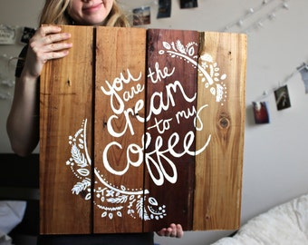 you are the cream to my coffee, original reclaimed wood art