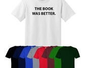 The book was better T-shirt Print Mens Women's Custom UK Ships Worldwide S-XXL