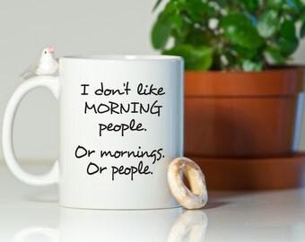 I don't like morning people mug, Coffee mug, Funny gift, Funny mug, Gift for boyfriend, Gift for him, Gift for her, Christmas gift