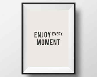 Enjoy every moment, life quotes, home decor, instant download, inspirational poster, life quote, download, quote, typography, inspirational