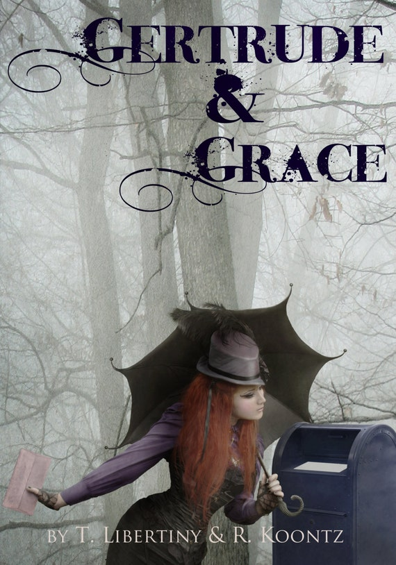 Gertrude & Grace.  A steampunk fiction book about two blood sisters and their adventure to choose between Love or Destiny.