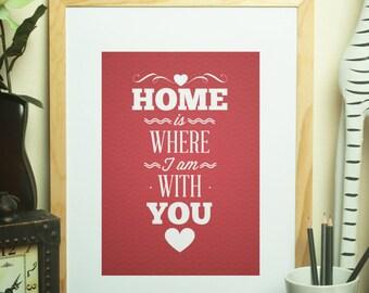 Custom Home Decor- Home is Where I Am With You Wall Art