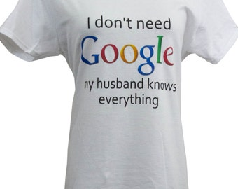 Funny Ladies  I don't Need Google my Husband Knows Everything T Shirt