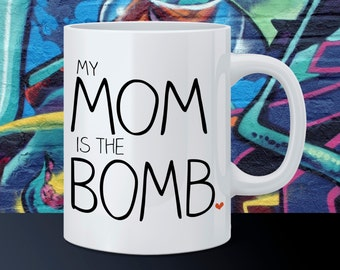 Funny Coffee Mug My Mom is The Bomb Mug Mother's Day Gift I Love Mom Gift For Her Gift For Mom Novelty Typography Coffee Cup