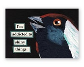 Addicted to Shiny Things Magnet - Bird - Gee Gaws - Humor - Gift - Mincing Mockingbird - Stocking Stuffer