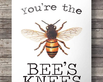 You're the Bee's Knees print  - art print - Printable Bee's knees wall art