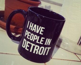I have people in Detroit - Ceramic Mug