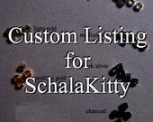 Custom Listing for Etsy User SchalaKitty