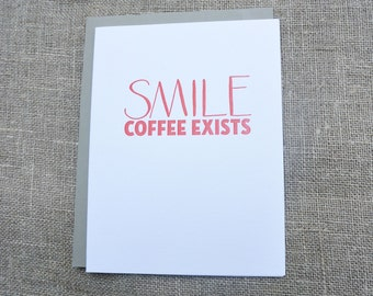 SMILE Coffee Exists - Letterpress Card