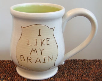 Funny Mug - Coffee Mug Graduation Gift - Large Pottery Mug - Ceramic Mug I Like My Brain 16 oz. Lime Green Stoneware Geek