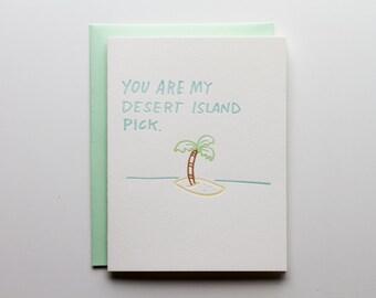 You Are My Desert Island Pick - Letterpress Love Card - CL204