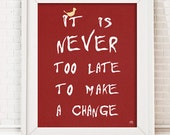 """Printable Typography Art Inspiring Quote , red poster """"never too late to make a change"""""""
