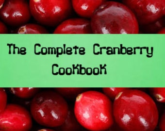 The Complete Cranberry Cookbook 538 Recipes in an Instant Digital Download