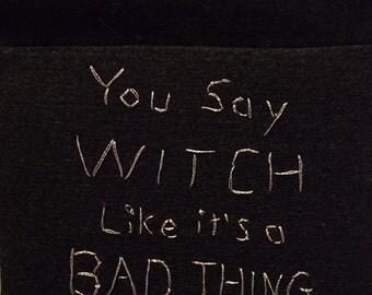 You Say WITCH like it's a BAD THING  Black Felt with gold thread Wall Hanging
