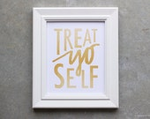 Art Print, Treat Yo Self, Gold Metallic Look, Treat Yo Self Poster, Treat Yo Self Sign, Quote Poster, Quote Sign, Gifts Under 30
