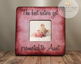 The Best Sisters Get Promoted To Aunt Personalized Picture Frame, Auntie Gift, Aunt Gift