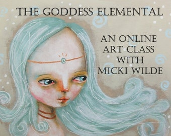 The Goddess Elemental - A self paced online mini class with Micki Wilde (access to lessons within 48 hours of payment)