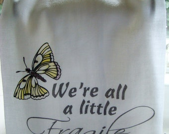 Butterfly tea towel  Sympathy gift - We're all a little Fragile kitchen towel -I care gift- kitchen flour sack towel- Super cute