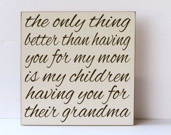 Better Than Having You As My Mom Children Having You As Grandma, Wood Sign, Grandma Wood Sign, Art for Grandma, Gift for Mother, Your colors
