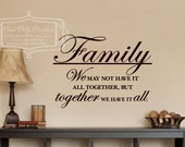 Family  We may not have it all together, but together we have it all.  Vinyl wall decal