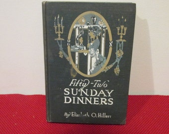 Vintage Hardcover Book Fifty Two Sunday Dinners by Elizabeth O. Hiller Antiquarian Cook Book
