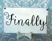 Engagement Sign/Wedding Signs/Photography Prop-FINALLY!-Your Choice of Colors- Ships Quickly