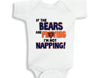 If the Bears are playing I'm not napping! baby bodysuit or Kids Shirt