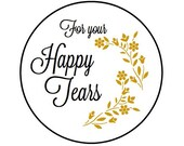 100 For your TEARS of JOY // Happy Tears - Kraft or White round labels/seals - wedding seal 1""