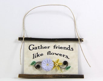 Paper Quilled Magnet 438 - Gather Friends Like Flowers, Hostess Gift, Best Friends Ornament, 3D Paper Quilling, Best Friend Gift