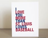 St Louis Baseball Greeting Card, I Love You More Than St Louis Loves Baseball, A2 size, Sports Gift for Him