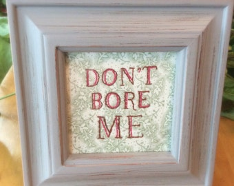 DON'T BORE ME Framed Embroidery
