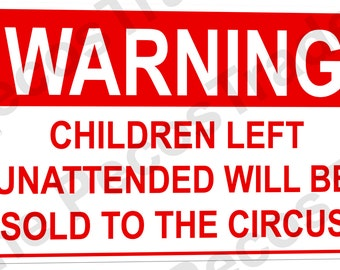 "Warning: Children Left Unattended Will Be Sold to the Circus - 12"" x 8"" Aluminum Sign - Made in USA"